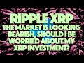 Ripple XRP: The Market Is Looking Bearish, Should I Be Worried About My XRP Investment?