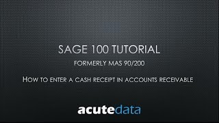 Sage 100 - How to Enter a Cash Receipt in Accounts Receivable (formerly MAS 90 / 200)