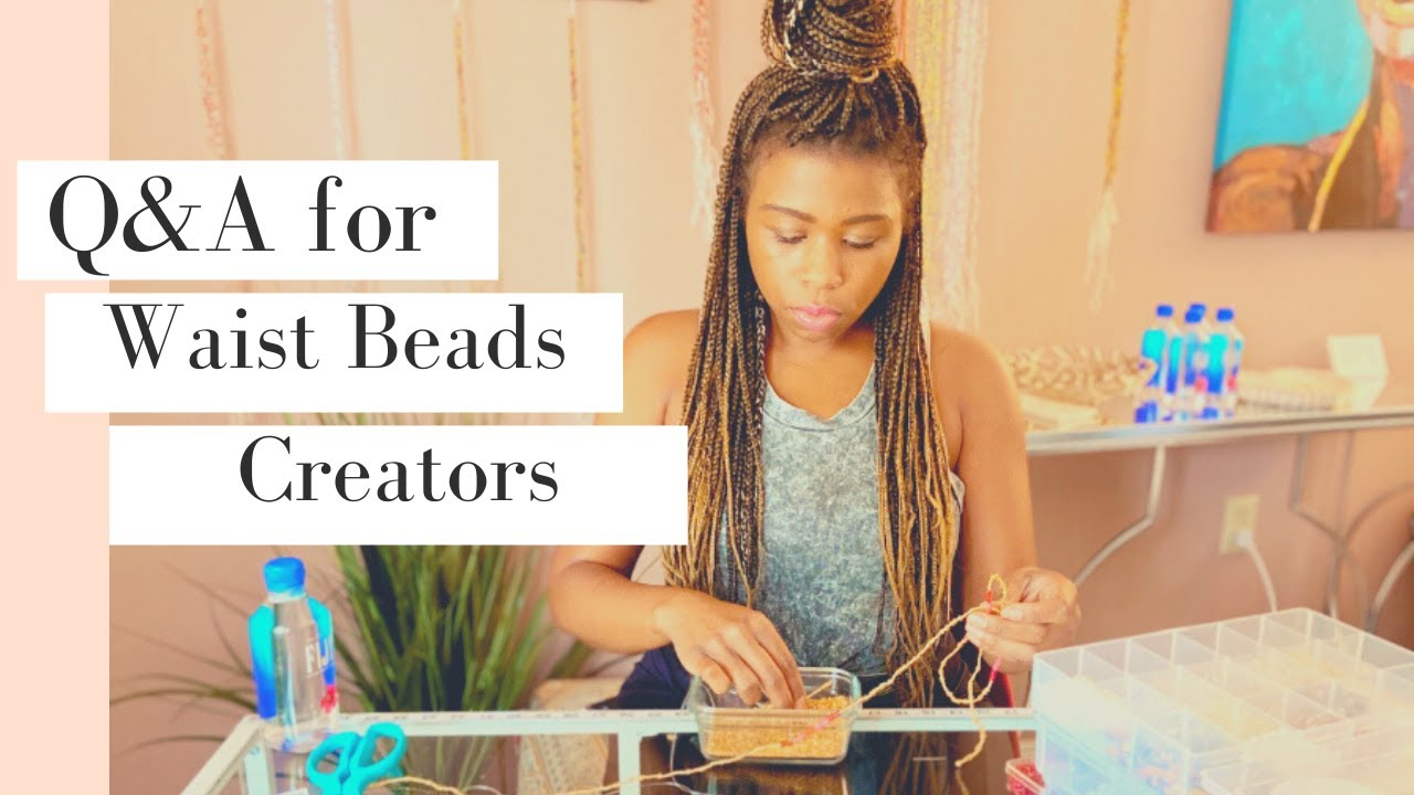 Q&A for Waist Beads Designers + Tips & Inspiration for Starting Your Own Waist Beads Brand