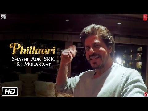 Phillauri | Shashi Meets SRK |Shah Rukh Khan | Anushka Sharma | Diljit dosanjh | Suraj Sharma
