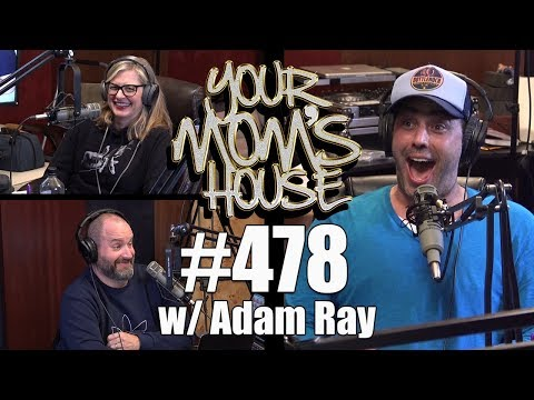 Your Moms House Podcast - Ep 478 w Adam Ray