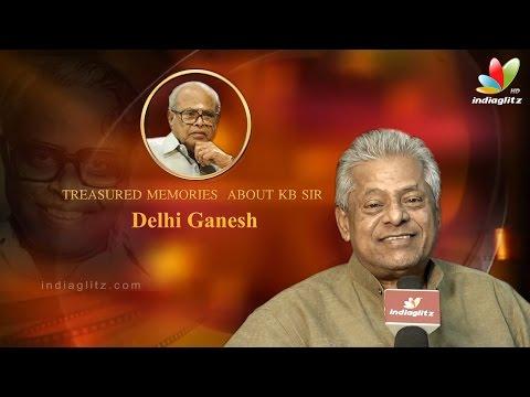 Treasured memories about KB sir  Actor Delhi Ganesh   K.Balachander Special