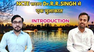 NCTE सदस्य Dr.R.R.Singh जी से एक मुलाकात !!