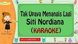 Tak Upaya Menangis Lagi - Siti Nordiana (Karaoke)🎙️💕
