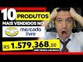 Gambar cover 10 PRODUTOS MAIS VENDIDOS DO MERCADO LIVRE