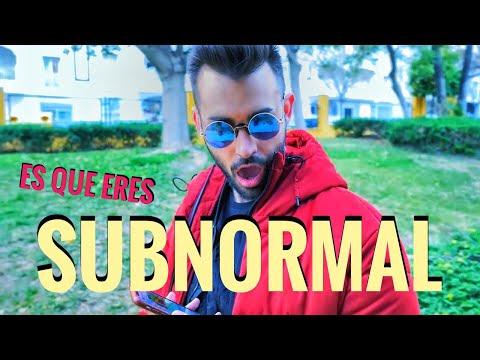 ES QUE ERES SUBNORMAL!!