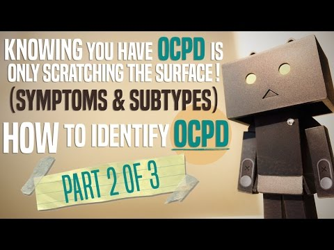 Knowing you have OCPD is... (Symptoms & Subtypes) (Part 2 of 3 - How to identify OCPD)