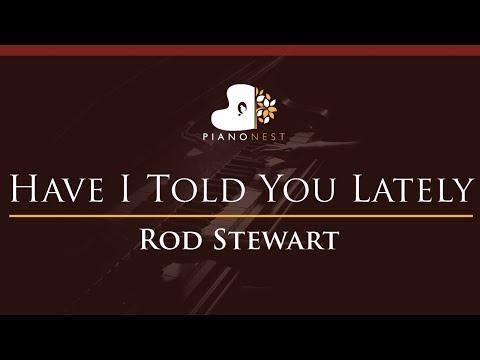 Rod Stewart - Have I Told You Lately - HIGHER Key Piano Karaoke  Sing Along
