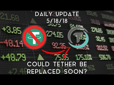 Daily Update (5/18/2018) | Could Tether soon be replaced?