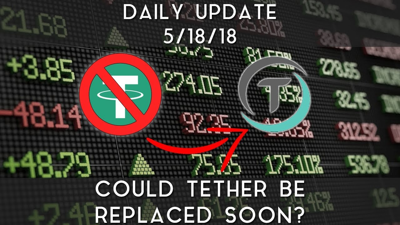 daily-update-5-18-2018-could-tether-soon-be-replaced