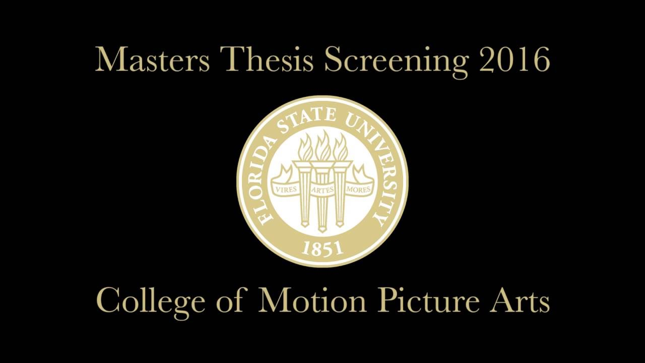 fsu thesis films Motion picture arts production culminating with a senior thesis film separate applications must be made to the florida state university office of admissions.