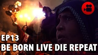 DMC Episode 13 - Be Born Live Die Repeat [Wander in Varanasi]