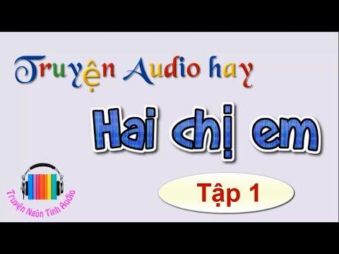 Hai chị em - Truyện Audio hay - Tiểu thuyết Việt - Phần1