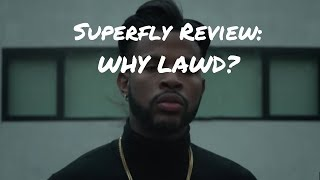 Superfly Review:  WHY LAWD? 😩
