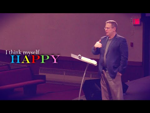 """I Think Myself Happy"" Part 1  – Pastor Raymond Woodward"