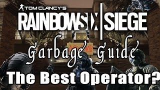 Garbage Guide To Rainbow Six Siege - The Best Operator