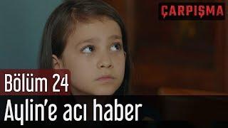 Çarpışma 24 Bölüm Final Aylin& 39 e Acı Haber