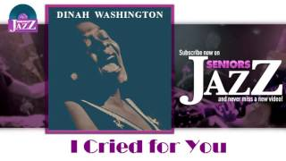 Dinah Washington - I Cried for You (HD) Officiel Seniors Jazz