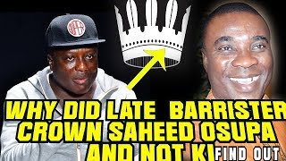 WHY  LATE  BARRISTER CROWN SAHEED OSUPA AND NOT K1