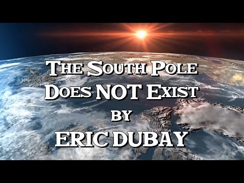 Eric Dubay: The South Pole Does Not Exist