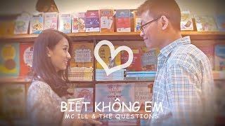 BIẾT KHÔNG EM - MC ILL & THE QUESTIONS [Official MV]