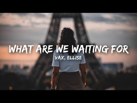 VAX - What Are We Waiting For (Lyrics) ft. Ellise