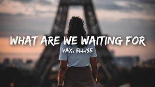 VAX - What Are We Waiting For (Lyrics) ft. Ellise