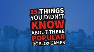 15 Things You Didn't Know About These Popular ROBLOX Games