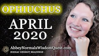 OPHIUCHUS April 2020 🐍 Zodiac Energy Readings by Abbey Normal