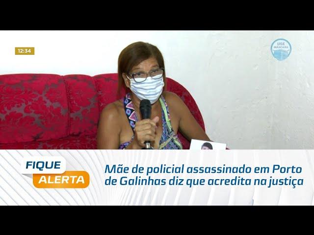 Mãe de policial militar assassinado em Porto de Galinhas diz que acredita na justiça