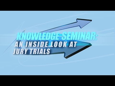 Knowledge Seminar - An Inside Look at Jury Trials