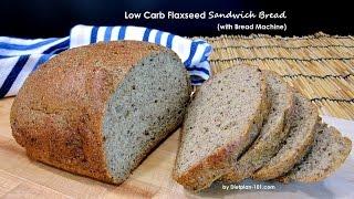 Low Carb Flaxseed Sandwich Bread Bread Machine