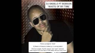 Dj Skeelo Ft Bobson - Waste of My Time