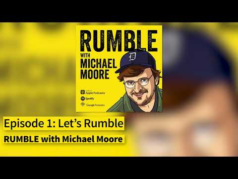 "Ep. 1: Let's Rumble [""RUMBLE With Michael Moore"" Podcast]"