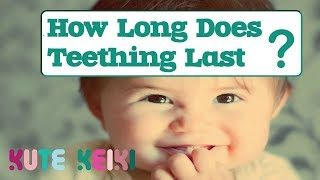 How Long Does Teething Last? - Length of Teething Signs & Symptoms
