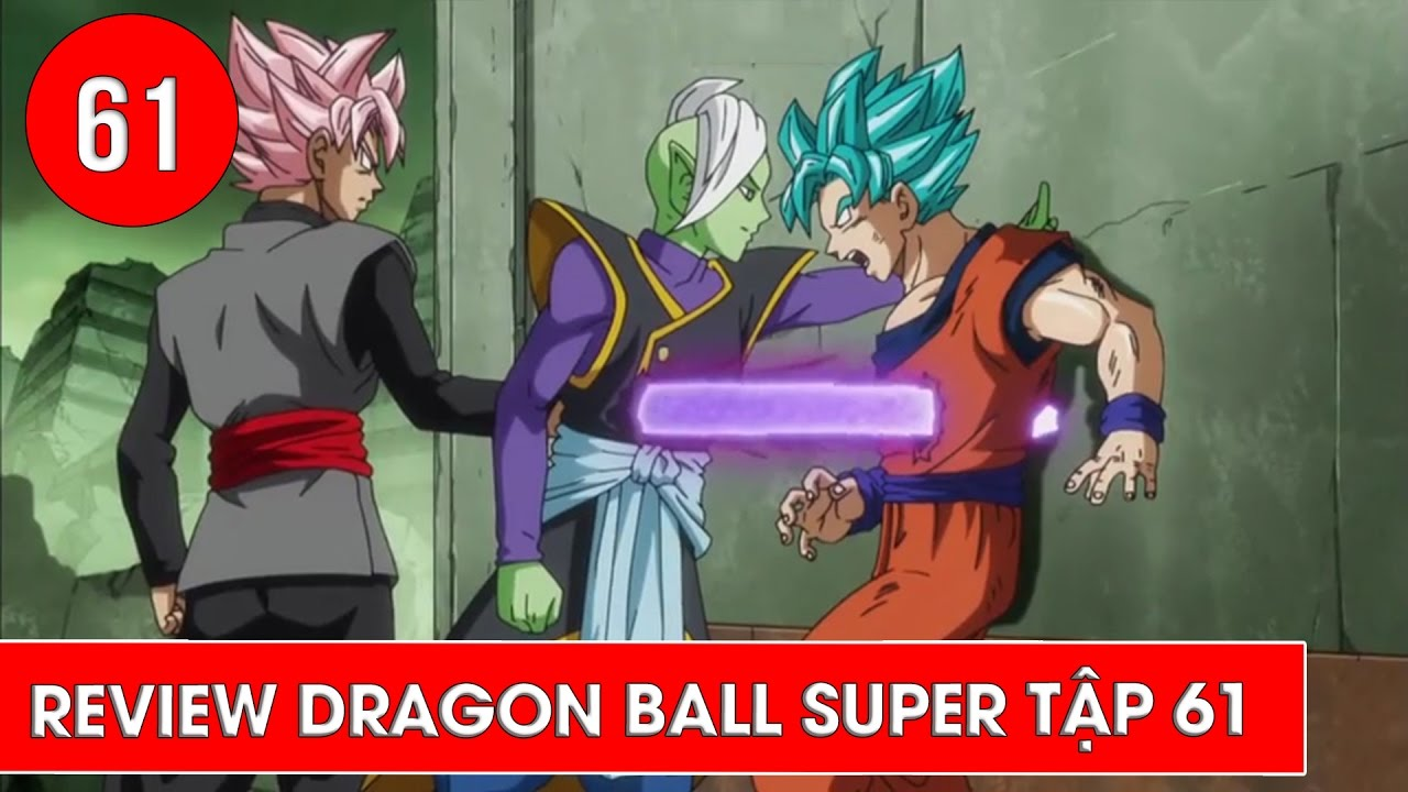 Review Dragon Ball Super - Bảy viên ngọc rồng siêu cấp tập 61: Tham vọng  của Zamasu - YouTube