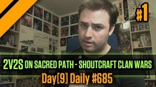Day[9] Daily #685 - 2v2s on Sacred Path - SHOUTCraft Clan Wars P1