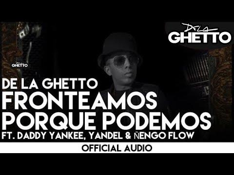 De La Ghetto - Fronteamos Porque Podemos ft. Daddy Yankee, Yandel & Ñengo Flow [Official Audio]