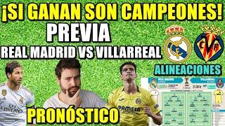 Previa Real Madrid Vs Villarreal   ¡si Ganan Son Campeones! PronÓstico Y AlineaciÓn
