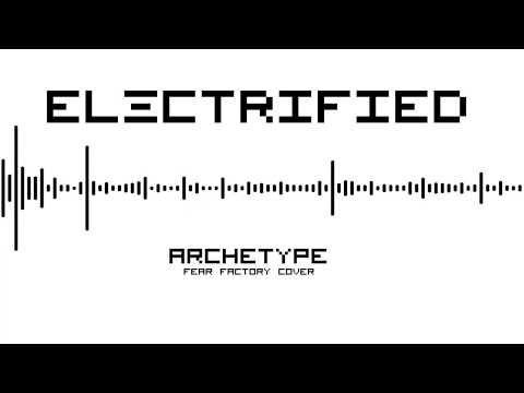 ELECTRIFIED - Archetype (Fear Factory cover)