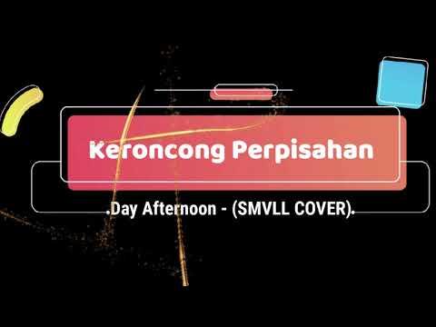 Day Afternoon -  Keroncong Perpisahan (SMVLL COVER) Karaoke Tanpa Vokal