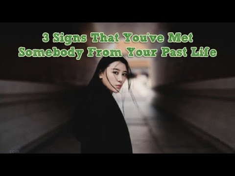3 Signs That You've Met Somebody From Your Past Life