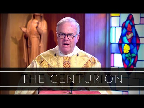 The Centurion | Homily: Father Michael Drea