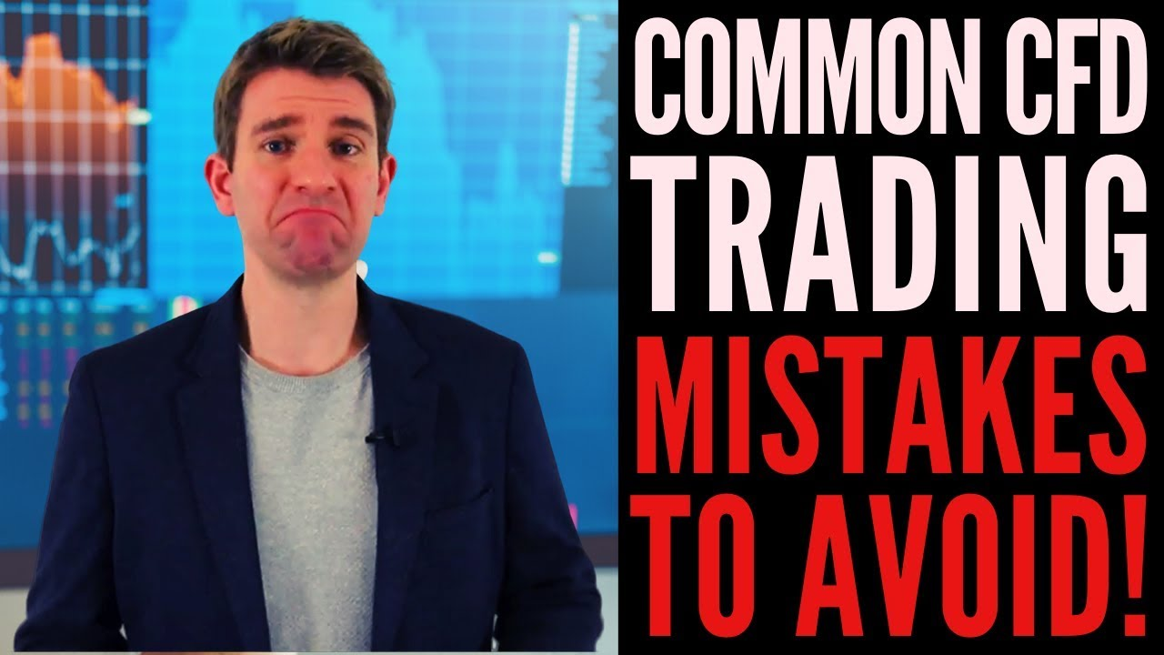 CFD Trading Mistakes You Wont Want To Make