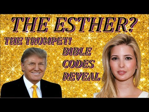 KIM CLEMENT PROPHECY=WHO IS THE ESTHER? IVANKA MARIE TRUMP OR SOME ELSE BIBLE CODES GIVES US HINTS!
