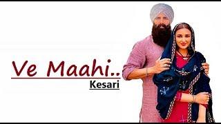 Ve Maahi | Kesari | Arijit Singh & Asees Kaur | Akshay Kumar & Parineeti | Tanishk Bagchi | Lyrics