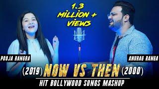 now-2019-vs-then-2000-hit-bollywood-songs-mashup-anurag-ranga-pooja-rangra-new-old-songs