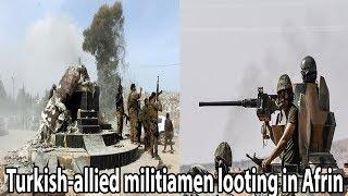 Turkish-allied militiamen looting in Afrin|| World News Radio