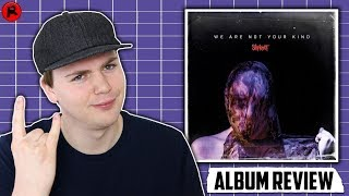 SLIPKNOT - WE ARE NOT YOUR KIND | ALBUM REVIEW