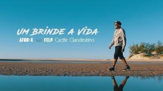 Um Brinde a Vida - Afro-X feat. Cacife Clandestino